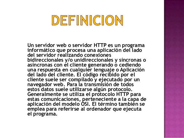 Un servidor web o servidor HTTP es un programa informático que procesa una aplicación del lado del servidor realizando con...