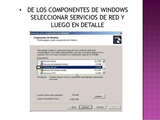 • DE LOS COMPONENTES DE WINDOWS SELECCIONAR SERVICIOS DE RED Y LUEGO EN DETALLE