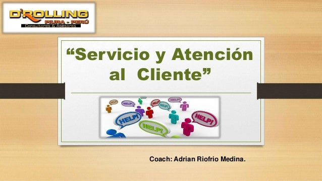 """""""Servicio y Atención al Cliente"""" Coach: Adrian Riofrio Medina."""