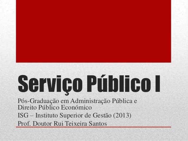 Serviço Público I Pós-Graduação em Administração Pública e Direito Público Económico ISG – Instituto Superior de Gestão (2...