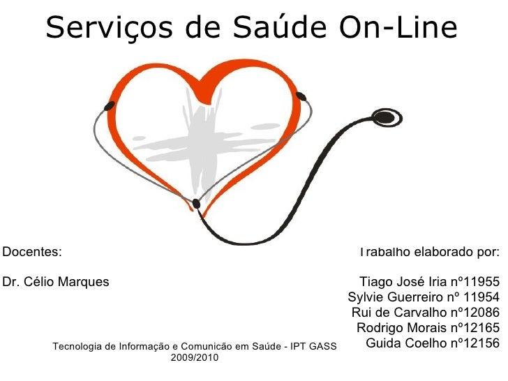 Serviços de Saúde On-Line Trabalho elaborado por:  Tiago José Iria nº11955 Sylvie Guerreiro nº 11954 Rui de Carvalho nº12...