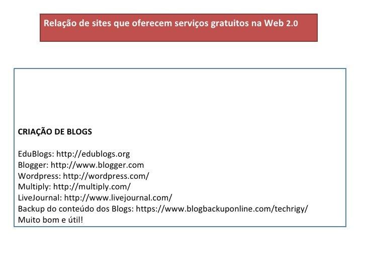 CRIAÇÃO DE BLOGS EduBlogs: http://edublogs.org Blogger: http://www.blogger.com Wordpress: http://wordpress.com/ Multiply: ...