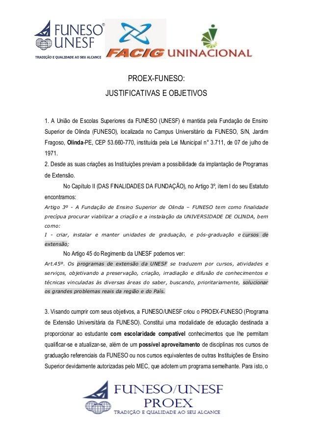 PROEX-FUNESO: JUSTIFICATIVAS E OBJETIVOS 1. A União de Escolas Superiores da FUNESO (UNESF) é mantida pela Fundação de Ens...