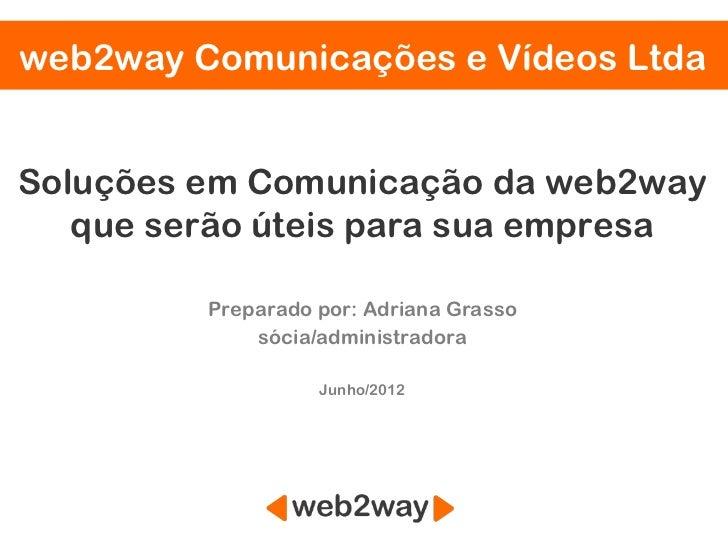 web2way Comunicações e Vídeos LtdaSoluções em Comunicação da web2way   que serão úteis para sua empresa         Preparado ...