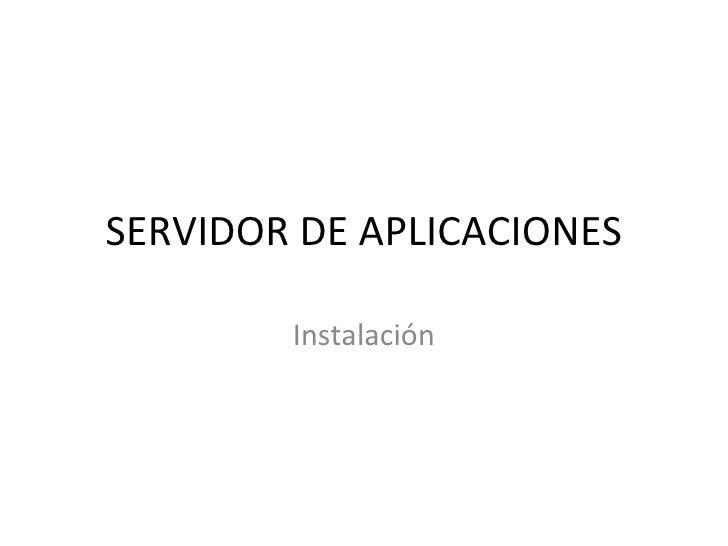 SERVIDOR DE APLICACIONES Instalación