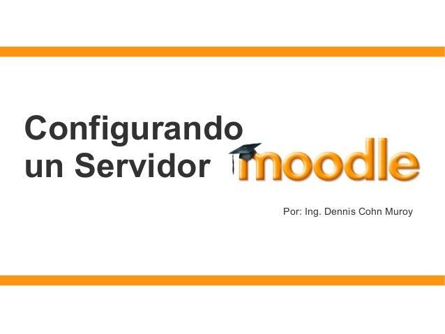 Configurandoun ServidorPor: Ing. Dennis Cohn Muroy