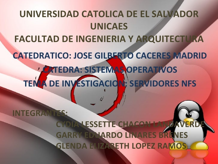 UNIVERSIDAD CATOLICA DE EL SALVADOR UNICAES FACULTAD DE INGENIERIA Y ARQUITECTURA CATEDRATICO: JOSE GILBERTO CACERES MADRI...