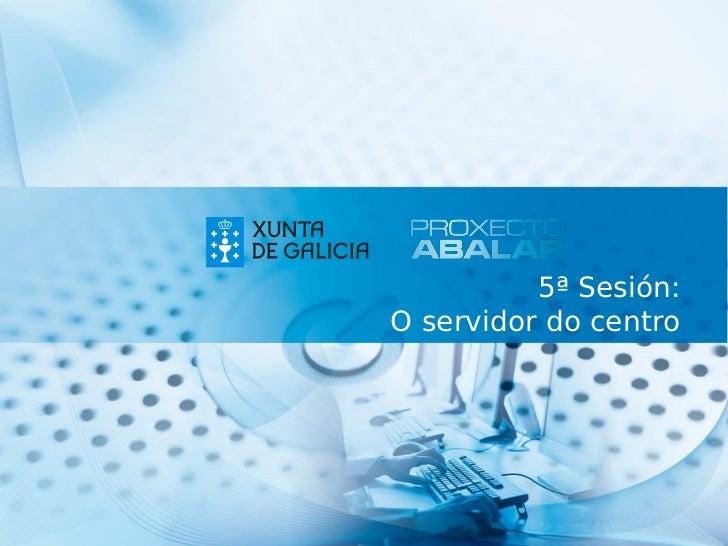 5ª Sesión:O servidor do centro