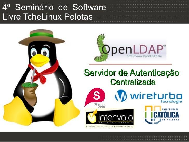 4º Seminário de SoftwareLivre TcheLinux Pelotas                  Servidor de Autenticação                           Centra...