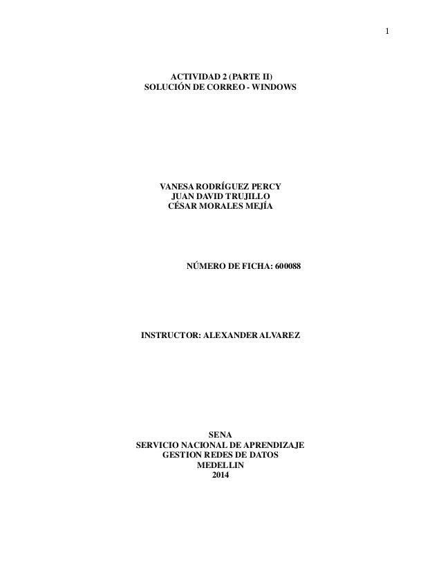 1  ACTIVIDAD 2 (PARTE II)  SOLUCIÓN DE CORREO - WINDOWS  VANESA RODRÍGUEZ PERCY  JUAN DAVID TRUJILLO  CÉSAR MORALES MEJÍA ...