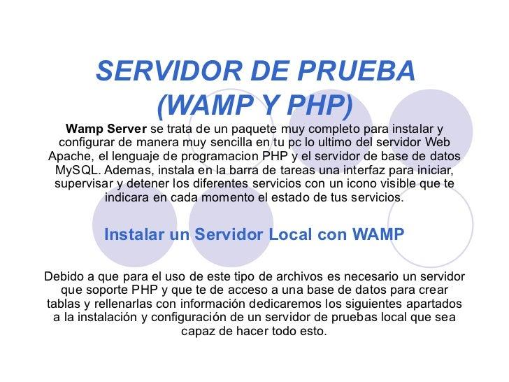 SERVIDOR DE PRUEBA (WAMP Y PHP) Wamp Server  se trata de un paquete muy completo para instalar y configurar de manera muy ...