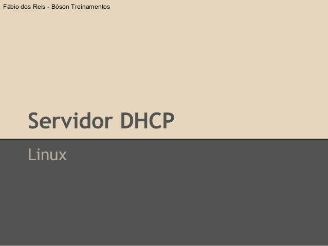 Servidor DHCPLinuxFábio dos Reis - Bóson Treinamentos