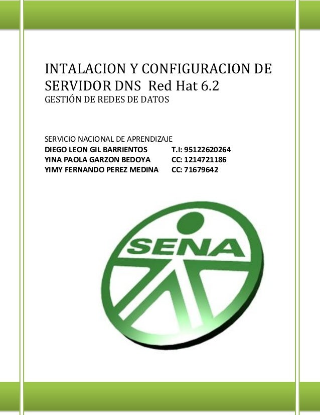 INTALACION Y CONFIGURACION DE SERVIDOR DNS Red Hat 6.2 GESTIÓN DE REDES DE DATOS  SERVICIO NACIONAL DE APRENDIZAJE DIEGO L...