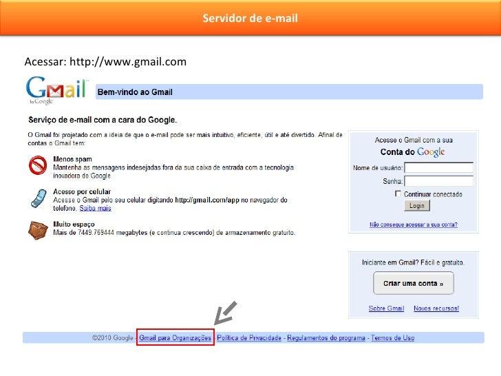 Acessar: http://www.gmail.com Servidor de e-mail