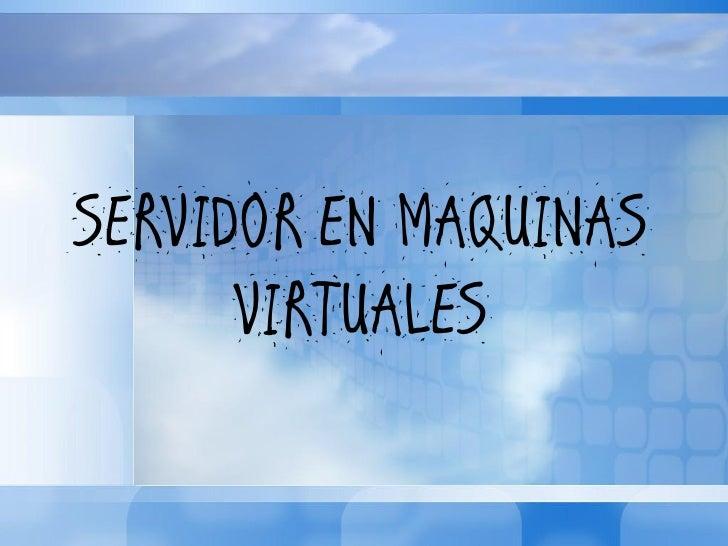 SERVIDOR EN MAQUINAS       VIRTUALES