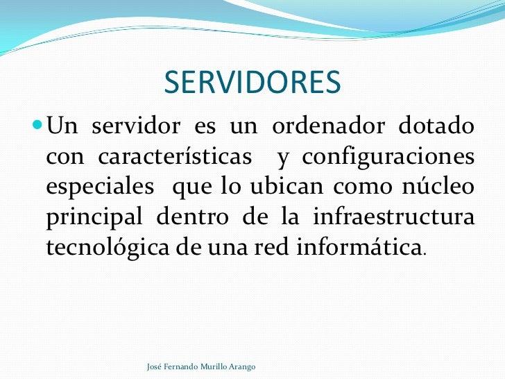 SERVIDORES<br />Un servidor es un ordenador dotado con características  y configuraciones especiales  que lo ubican como n...