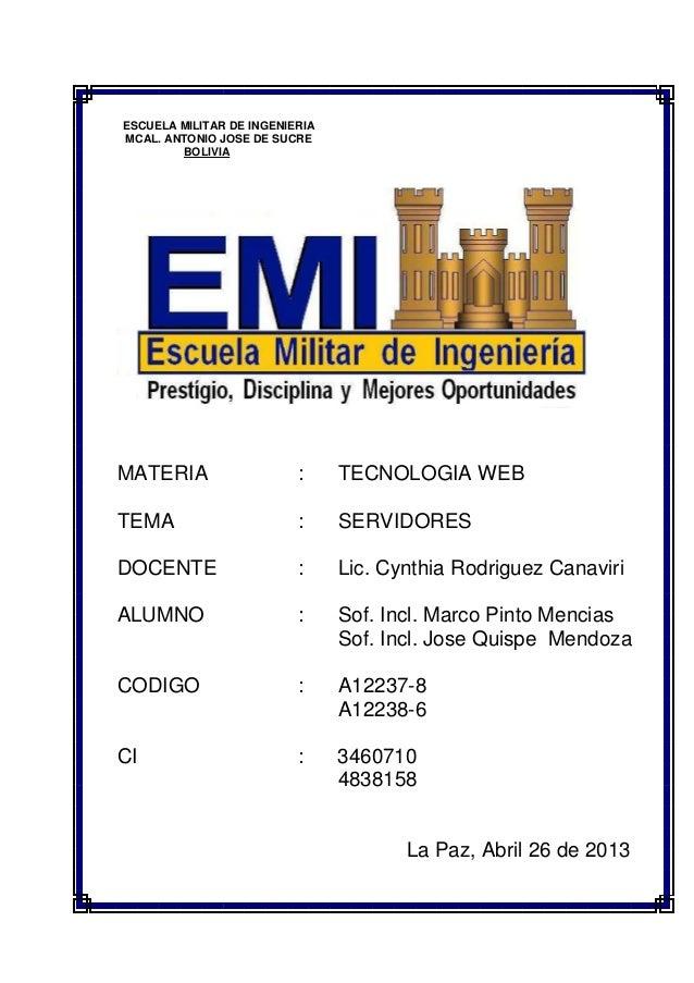 ESCUELA MILITAR DE INGENIERIAMCAL. ANTONIO JOSE DE SUCREBOLIVIAMATERIA : TECNOLOGIA WEBTEMA : SERVIDORESDOCENTE : Lic. Cyn...