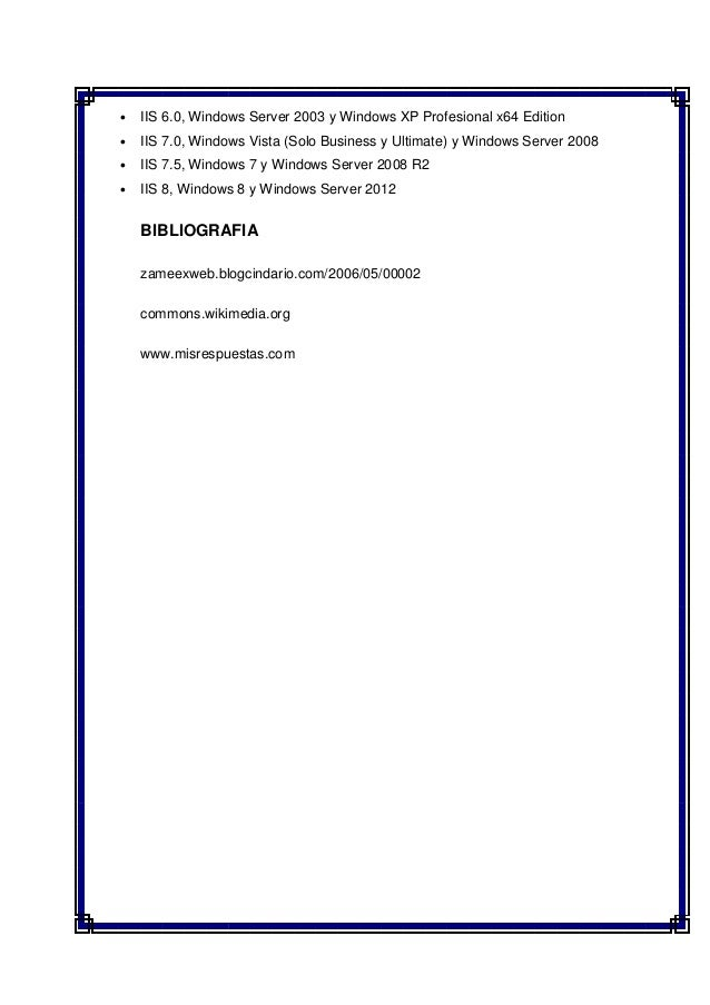 • IIS 6.0, Windows Server 2003 y Windows XP Profesional x64 Edition• IIS 7.0, Windows Vista (Solo Business y Ultimate) y W...