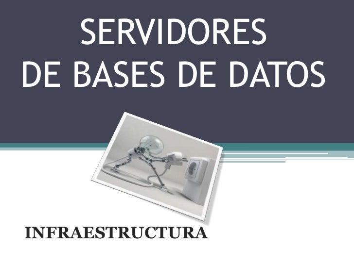 SERVIDORES DE BASES DE DATOS<br />INFRAESTRUCTURA<br />