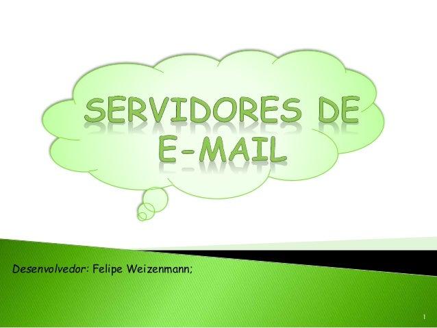 1 Desenvolvedor: Felipe Weizenmann;