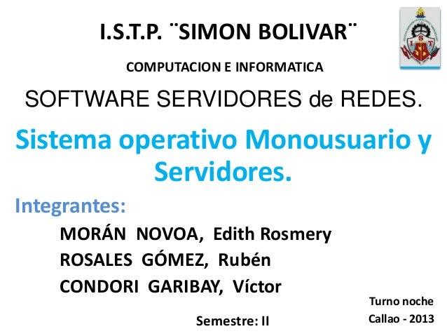Sistema operativo Monousuario y Servidores. Integrantes: MORÁN NOVOA, Edith Rosmery ROSALES GÓMEZ, Rubén CONDORI GARIBAY, ...