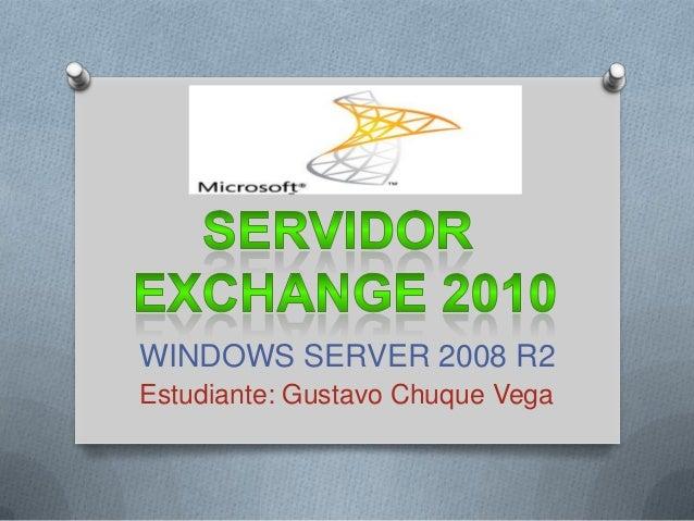WINDOWS SERVER 2008 R2Estudiante: Gustavo Chuque Vega