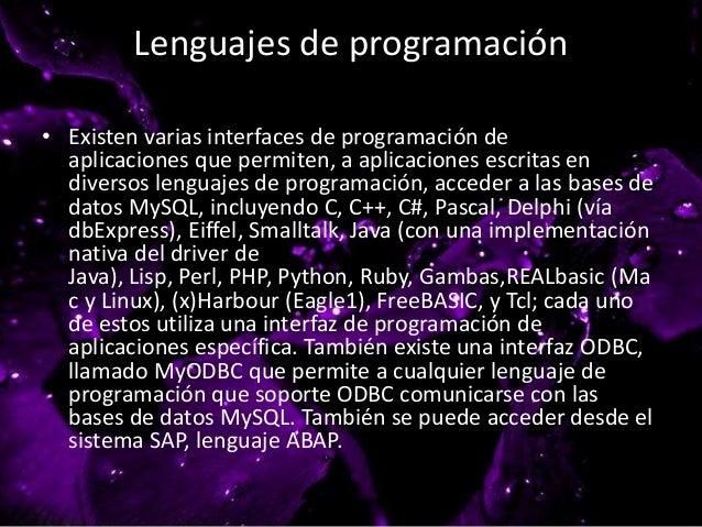 Lenguajes de programación • Existen varias interfaces de programación de aplicaciones que permiten, a aplicaciones escrita...