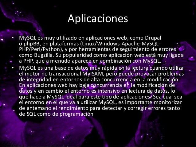 Aplicaciones • MySQL es muy utilizado en aplicaciones web, como Drupal o phpBB, en plataformas (Linux/Windows-Apache-MySQL...