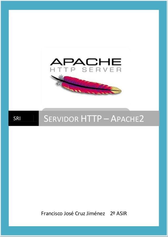 SRI  SERVIDOR HTTP – APACHE2  Francisco José Cruz Jiménez 2º ASIR