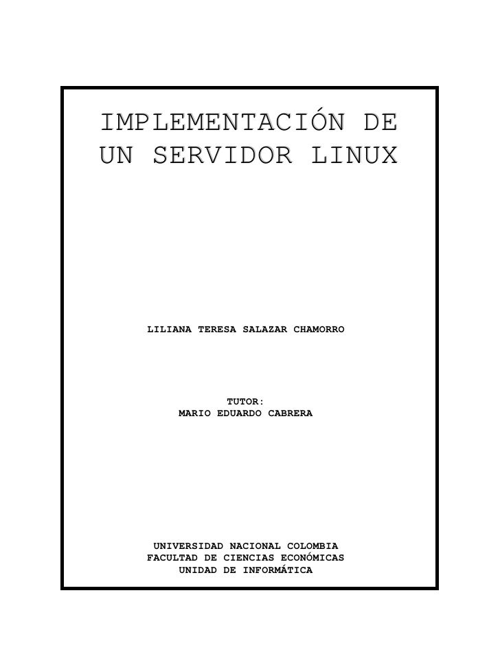 IMPLEMENTACIÓN DEUN SERVIDOR LINUX  LILIANA TERESA SALAZAR CHAMORRO               TUTOR:       MARIO EDUARDO CABRERA   UNI...