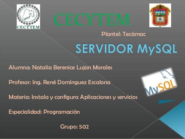 CECYTEM Alumna: Natalia Berenice Lujan Morales Profesor: Ing. René Domínguez Escalona Materia: Instala y configura Aplicac...
