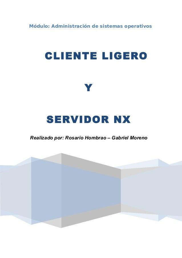 Módulo: Administración de sistemas operativos     CLIENTE LIGERO                     Y      SERVIDOR NXRealizado por: Rosa...