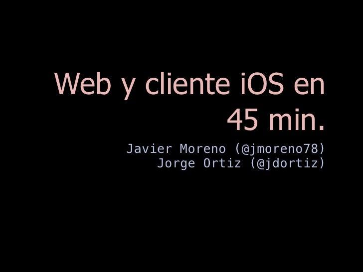 Web y cliente iOS en             45 min.     Javier Moreno (@jmoreno78)         Jorge Ortiz (@jdortiz)