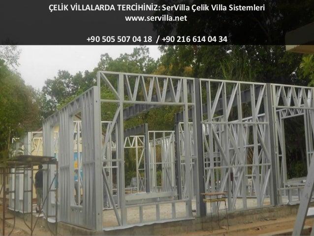 ÇELİK VİLLALARDA TERCİHİNİZ: SerVilla Çelik Villa Sistemleri  www.servilla.net  +90 505 507 04 18 / +90 216 614 04 34