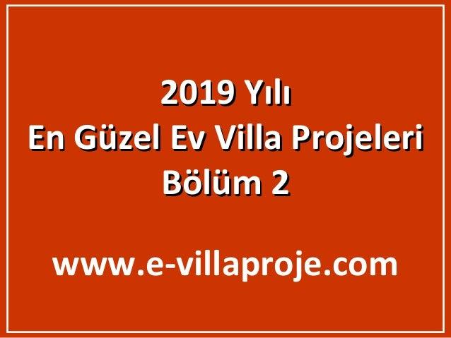 2019 Yılı2019 Yılı En Güzel Ev Villa ProjeleriEn Güzel Ev Villa Projeleri Bölüm 2Bölüm 2 www.e-villaproje.com