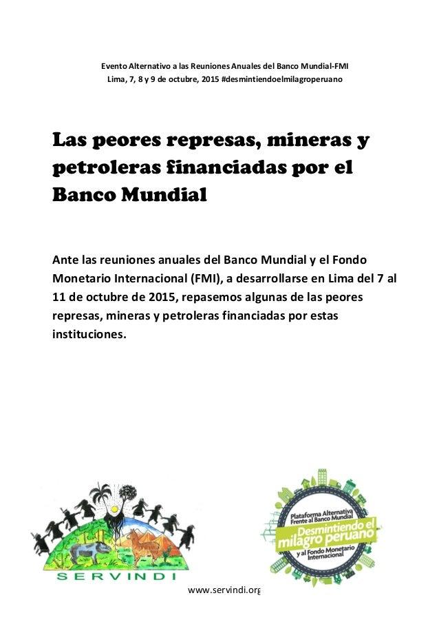 www.servindi.org Evento Alternativo a las Reuniones Anuales del Banco Mundial-FMI Lima, 7, 8 y 9 de octubre, 2015 #desmint...