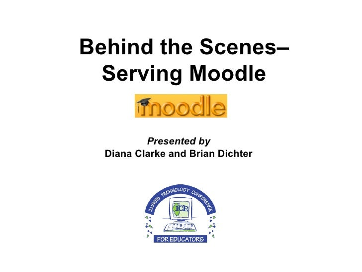 Presented by Diana Clarke and Brian Dichter Behind the Scenes– Serving Moodle