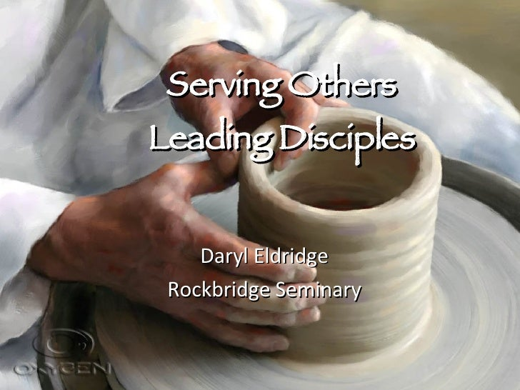 Serving Others Leading Disciples Daryl Eldridge Rockbridge Seminary
