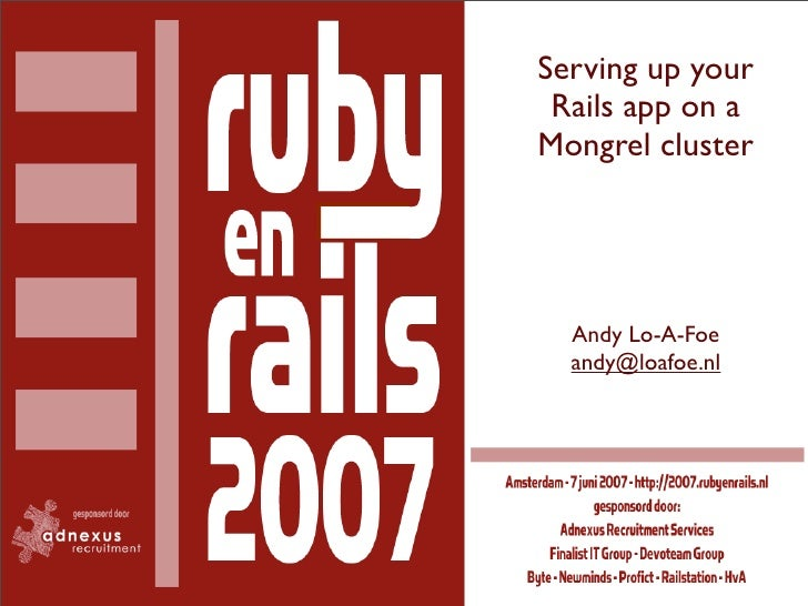 Serving up your  Rails app on a Mongrel cluster       Andy Lo-A-Foe   andy@loafoe.nl