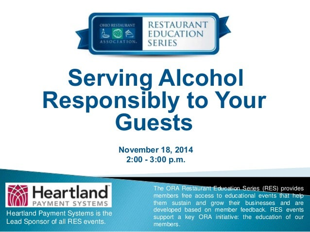 Serving Alcohol  Responsibly to Your  Guests  November 18, 2014  2:00 - 3:00 p.m.  Heartland Payment Systems is the  Lead ...