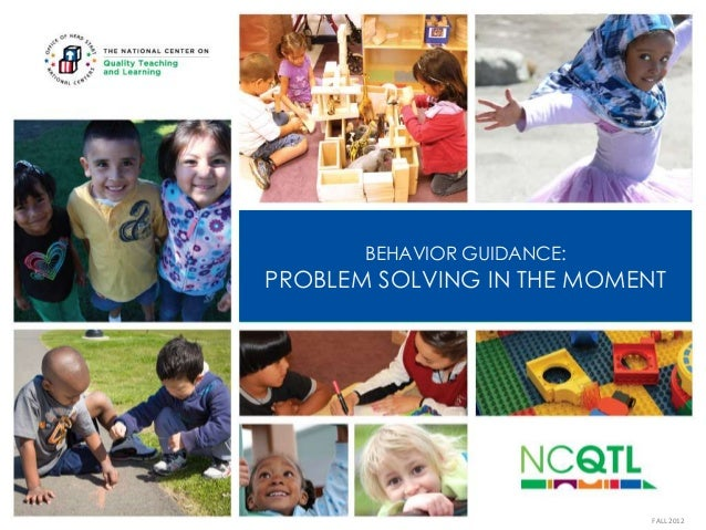 BEHAVIOR GUIDANCE:  PROBLEM SOLVING IN THE MOMENT  FALL 2012