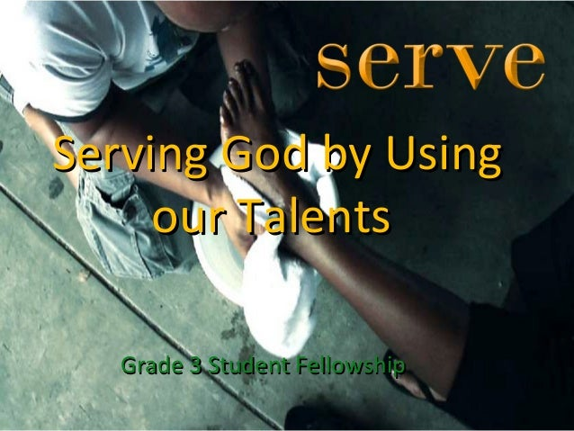 Serving God by UsingServing God by Using our Talentsour Talents Grade 3 Student FellowshipGrade 3 Student Fellowship
