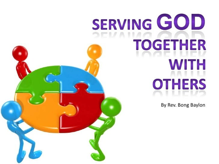 Serving God<br />Togetherwithothers<br />By Rev. Bong Baylon<br />