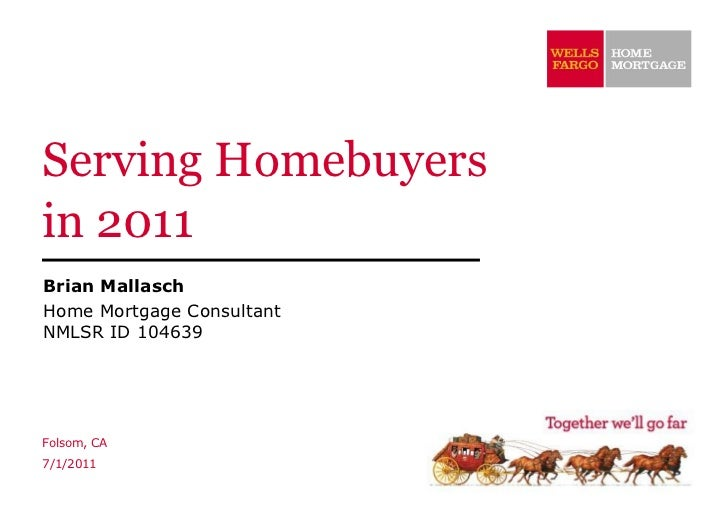 Serving Homebuyers in 2011 Brian Mallasch Home Mortgage Consultant NMLSR ID 104639 Folsom, CA 7/1/2011