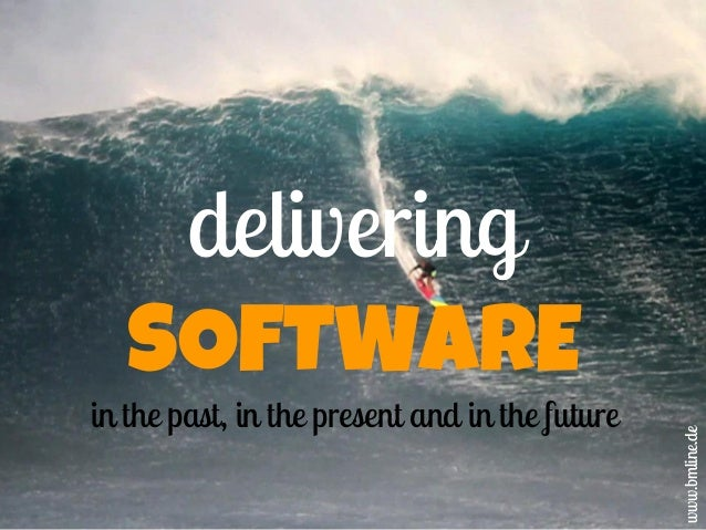in the past, in the present and in the future  www.bmline.de  delivering SOFTWARE