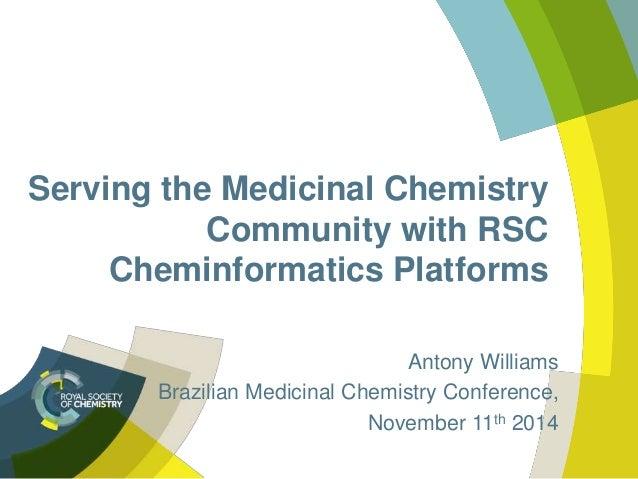Serving the Medicinal Chemistry  Community with RSC  Cheminformatics Platforms  Antony Williams  Brazilian Medicinal Chemi...