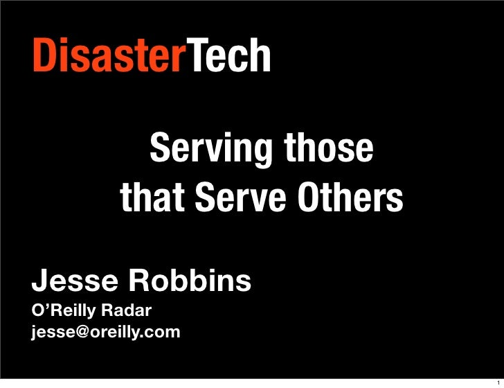 DisasterTech             Serving those           that Serve Others Jesse Robbins O'Reilly Radar jesse@oreilly.com         ...