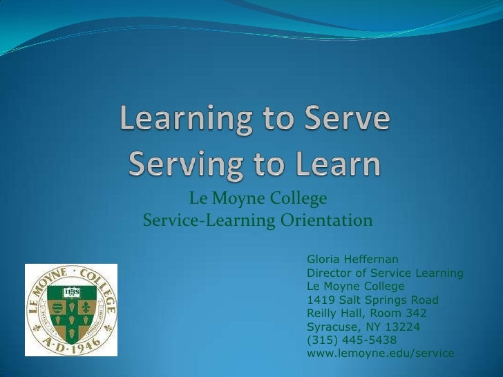Le Moyne CollegeService-Learning Orientation                   Gloria Heffernan                   Director of Service Lear...