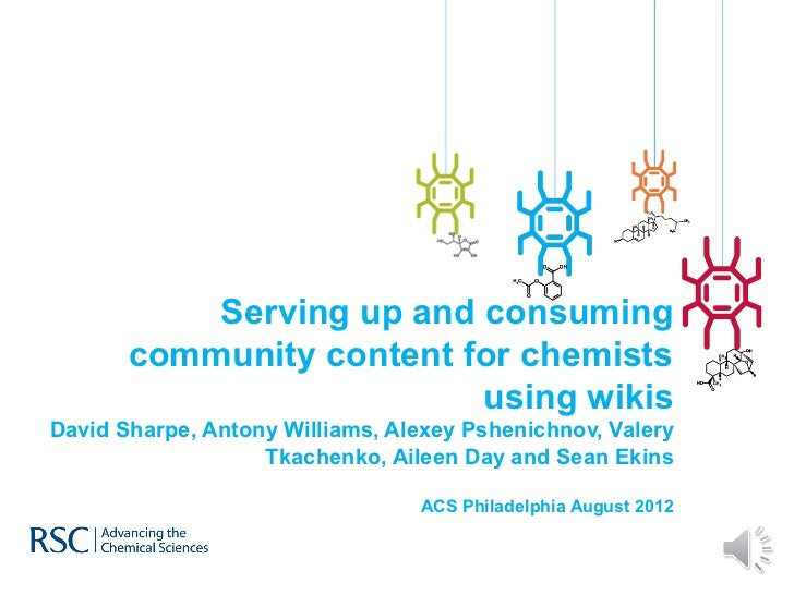 Serving up and consuming       community content for chemists                          using wikisDavid Sharpe, Antony Wil...