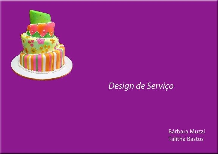 Design de Serviço                   Bárbara Muzzi                Talitha Bastos